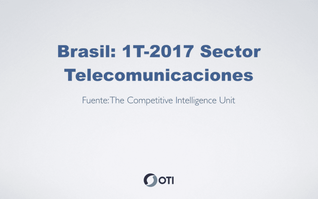 Reporte de Telecomunicaciones en Brasil – 1T2017