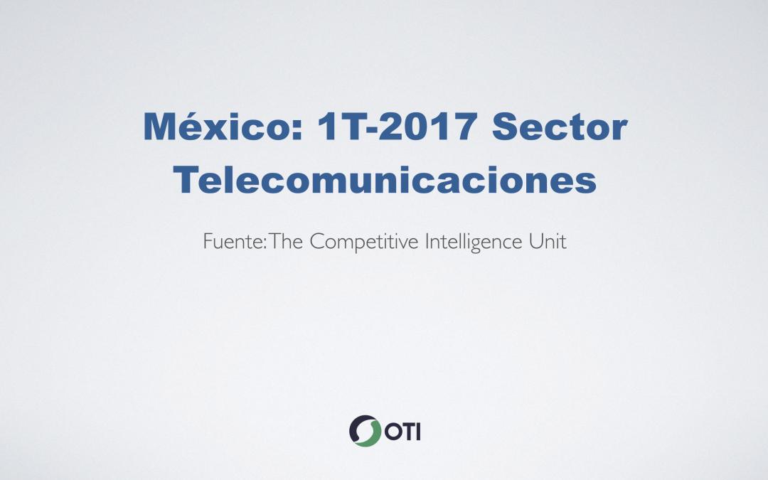 OTI Telecom – Reporte de Telecomunicaciones en México – 1T2017